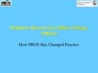 Pediatric Research in Office Settings (PROS)