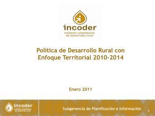 Política de Desarrollo Rural con Enfoque Territorial 2010-2014 Enero 2011