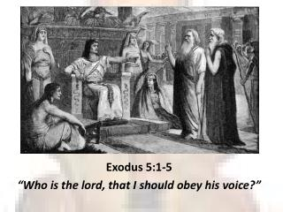 """Exodus 5:1-5 """"Who is the lord, that I should obey his voice?"""""""