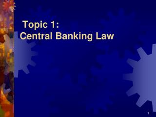 Topic 1: Central Banking Law