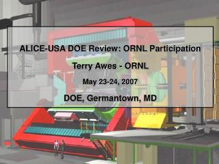 ALICE-USA DOE Review: ORNL Participation Terry Awes - ORNL  May 23-24, 2007 DOE, Germantown, MD