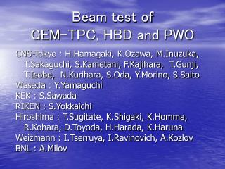 Beam test of  GEM-TPC, HBD and PWO