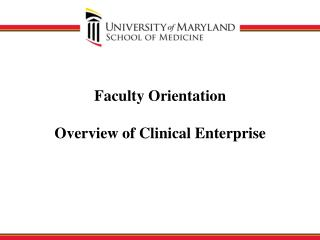 Faculty Orientation Overview of Clinical Enterprise
