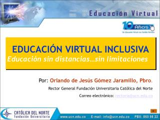 EDUCACIÓN VIRTUAL INCLUSIVA Educación sin distancias…sin limitaciones