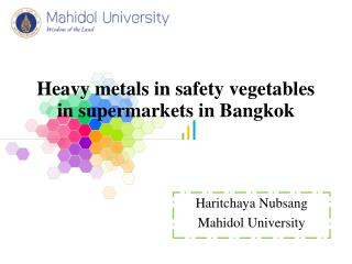 Heavy metals in safety vegetables in supermarkets in Bangkok