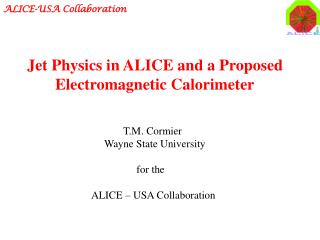 T.M. Cormier      Wayne State University   	     for the ALICE – USA Collaboration