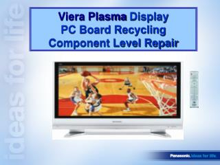 Viera Plasma Display  PC Board Recycling  Component Level Repair