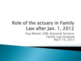 Role of the actuary in Family Law after Jan. 1, 2012