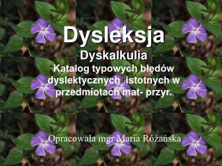 Dysleksja Dyskalkulia Katalog typowych błędów dyslektycznych  istotnych w przedmiotach mat- przyr.