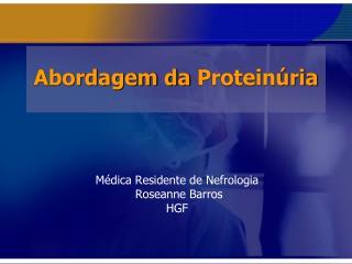 Abordagem da  Proteinúria