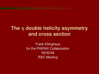 The  h  double helicity asymmetry and cross section