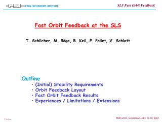 Fast Orbit Feedback at the SLS T. Schilcher, M. B öge, B. Keil, P. Pollet, V. Schlott