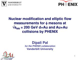 Dipali Pal for the PHENIX collaboration Vanderbilt University