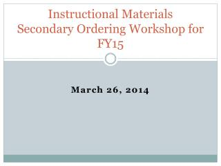Instructional Materials  Secondary Ordering Workshop for FY15