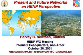 Present and Future Networks 	             	 an HENP Perspective Harvey B. Newman, Caltech