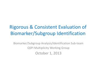 Rigorous & Consistent Evaluation of Biomarker/Subgroup Identification
