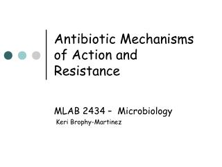 Antibiotic  Mechanisms of Action and Resistance