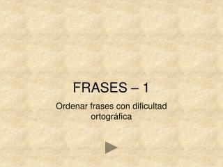 FRASES   1 Ordenar frases con dificultad ortogr fica
