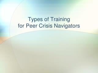 Types of Training for Peer Crisis Navigators