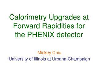 Calorimetry Upgrades at Forward Rapidities for the PHENIX detector
