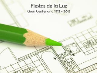 Fiestas de la Luz Gran Centenario 1913 - 2013