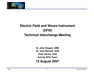 Electric Field and Waves Instrument (EFW) Technical Interchange Meeting Dr. John Wygant, UMN