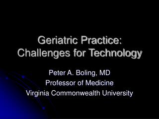 Geriatric Practice: Challenges for Technology