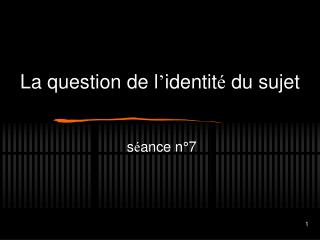 La question de l identit  du sujet