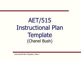 AET/515 Instructional Plan Template  (Chanel Bush)