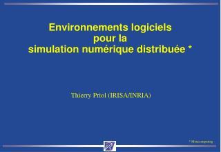 Environnements logiciels  pour la  simulation numérique distribuée *
