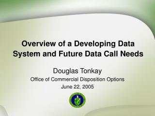 Overview of a Developing Data System and Future Data Call Needs
