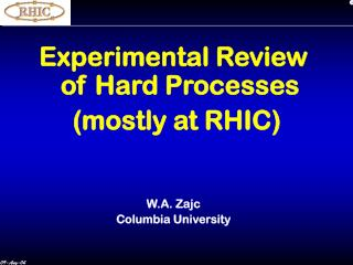 Experimental Review  of Hard Processes  (mostly at RHIC)    W.A. Zajc Columbia University