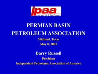 PERMIAN BASIN  PETROLEUM ASSOCIATION Midland, Texas May 8, 2001 Barry Russell President
