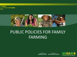 PUBLIC POLICIES FOR FAMILY FARMING