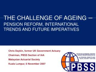 THE CHALLENGE OF AGEING  – PENSION REFORM, INTERNATIONAL TRENDS AND FUTURE IMPERATIVES