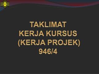 TAKLIMAT  KERJA KURSUS  (KERJA PROJEK) 946/4