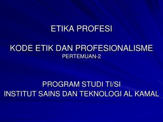 ETIKA PROFESI KODE ETIK DAN PROFESIONALISME PERTEMUAN-2