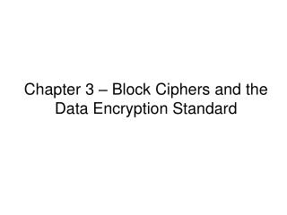 Chapter 3 � Block Ciphers and the Data Encryption Standard