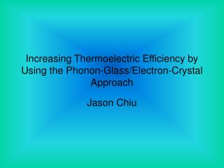 Increasing Thermoelectric Efficiency by Using the Phonon-Glass/Electron-Crystal Approach