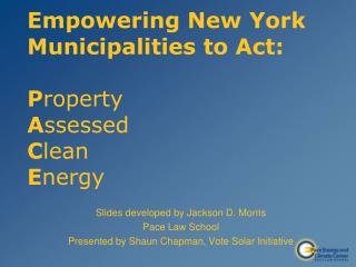 Empowering New York Municipalities to Act: P roperty  A ssessed C lean  E nergy