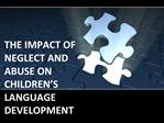 THE IMPACT OF NEGLECT AND ABUSE ON CHILDREN S LANGUAGE DEVELOPMENT