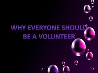 Why everyone should  be a volunteer