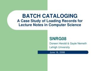 BATCH CATALOGING A Case Study of Loading Records for Lecture Notes in Computer Science