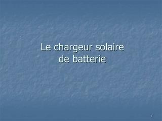 Le chargeur solaire  de batterie