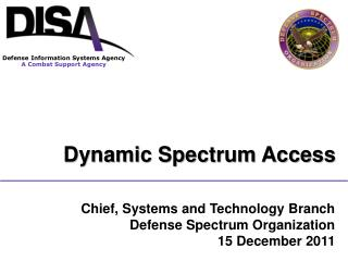 Chief, Systems and Technology Branch  Defense Spectrum Organization 15 December 2011