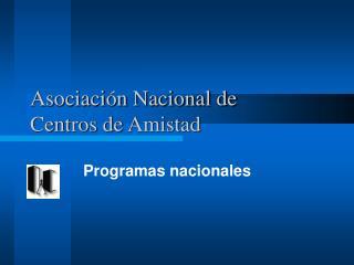 Asociación Nacional de  Centros de Amistad