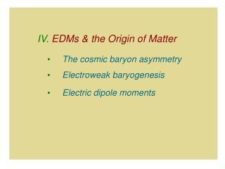 IV.  EDMs & the Origin of Matter