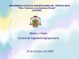 """UNIVERSIDAD CATOLICA AGROPECUARIA DEL TROPICO SECO  """"Pbro. Francisco Luís Espinoza Pineda"""""""