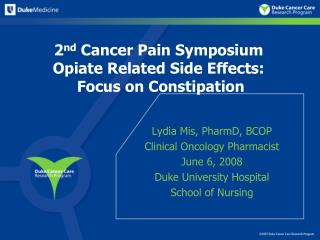 2nd Cancer Pain Symposium Opiate Related Side Effects:  Focus on Constipation