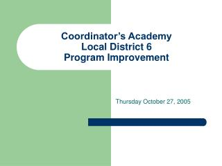 Coordinator's Academy  Local District 6 Program Improvement